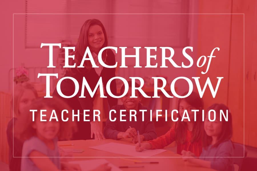 Teachers of Tomorrow Teacher Certification